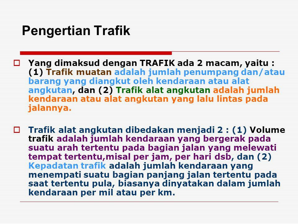 Pengertian Trafik  Yang dimaksud dengan TRAFIK ada 2 macam, yaitu : (1) Trafik muatan adalah jumlah penumpang dan/atau barang yang diangkut oleh kend