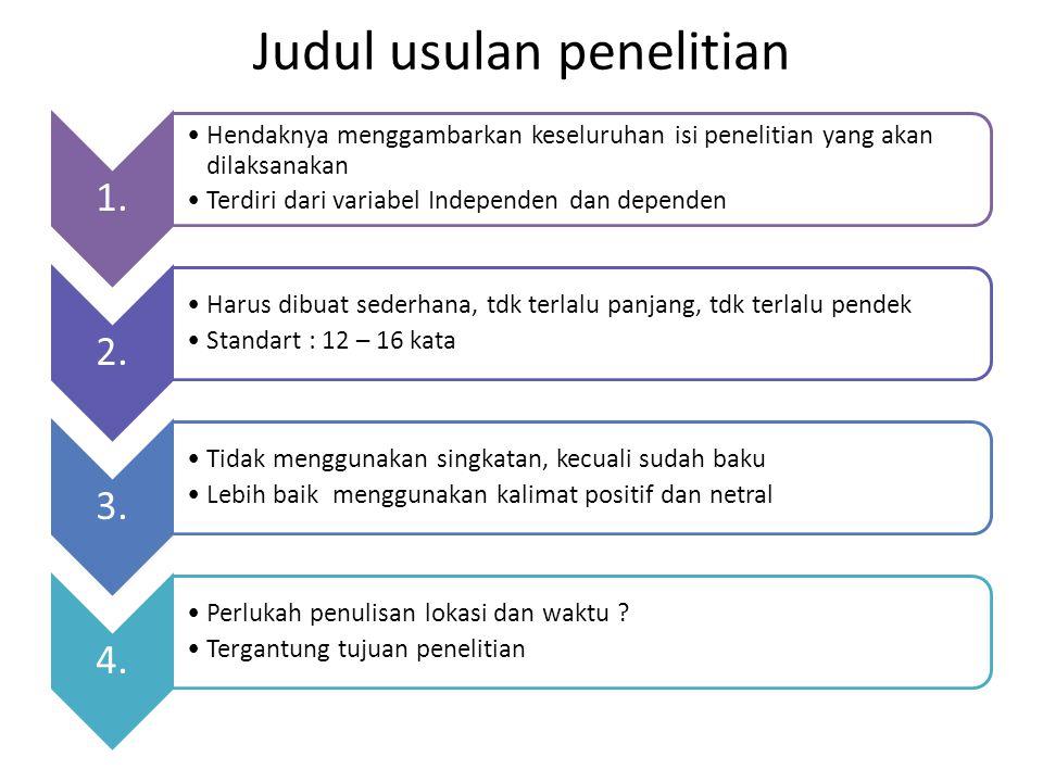 Judul usulan penelitian 1. Hendaknya menggambarkan keseluruhan isi penelitian yang akan dilaksanakan Terdiri dari variabel Independen dan dependen 2.
