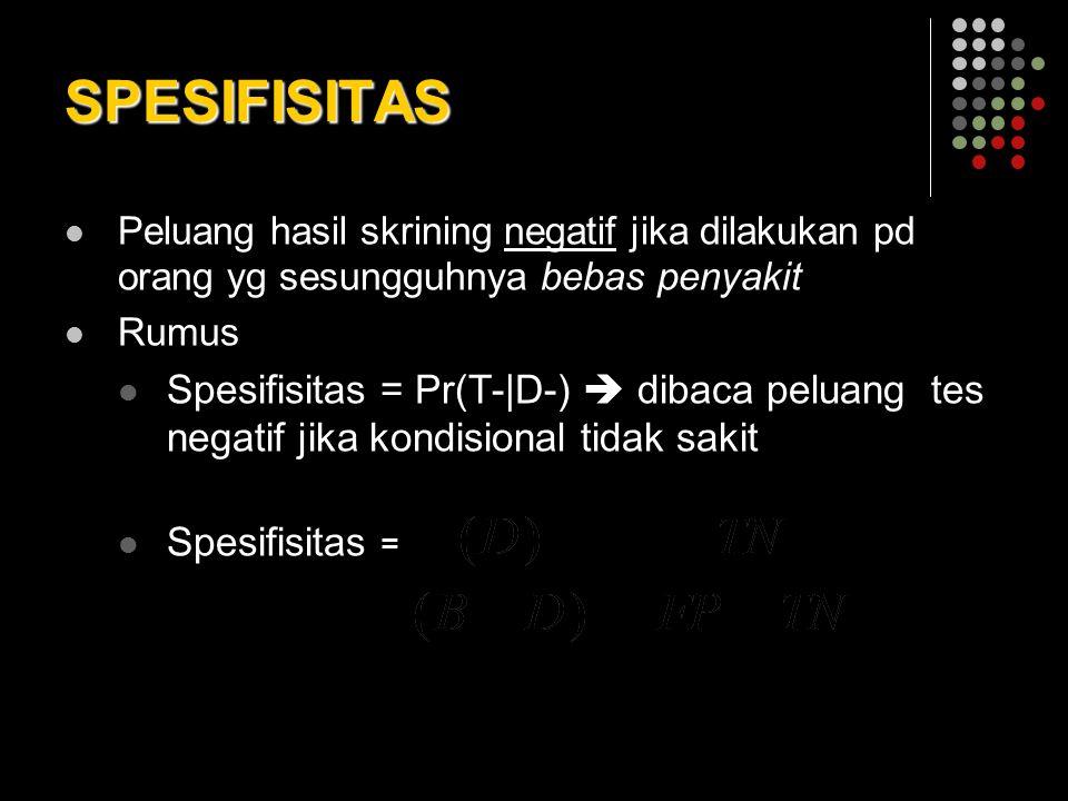 SPESIFISITAS Peluang hasil skrining negatif jika dilakukan pd orang yg sesungguhnya bebas penyakit Rumus Spesifisitas = Pr(T-|D-)  dibaca peluang tes