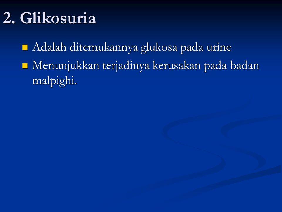 2. Glikosuria Adalah ditemukannya glukosa pada urine Adalah ditemukannya glukosa pada urine Menunjukkan terjadinya kerusakan pada badan malpighi. Menu