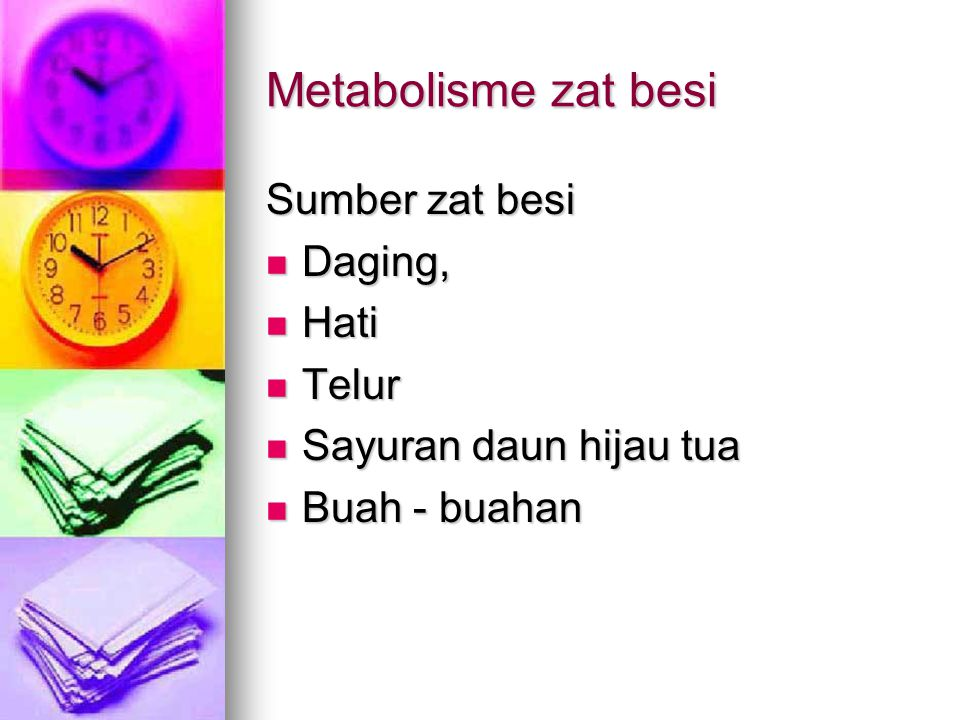 Metabolisme zat besi Sumber zat besi Daging, Daging, Hati Hati Telur Telur Sayuran daun hijau tua Sayuran daun hijau tua Buah - buahan Buah - buahan