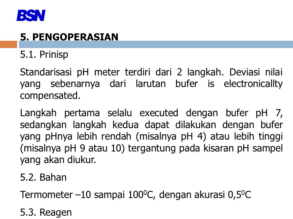 5. PENGOPERASIAN 5.1. Prinisp Standarisasi pH meter terdiri dari 2 langkah. Deviasi nilai yang sebenarnya dari larutan bufer is electronicallty compen
