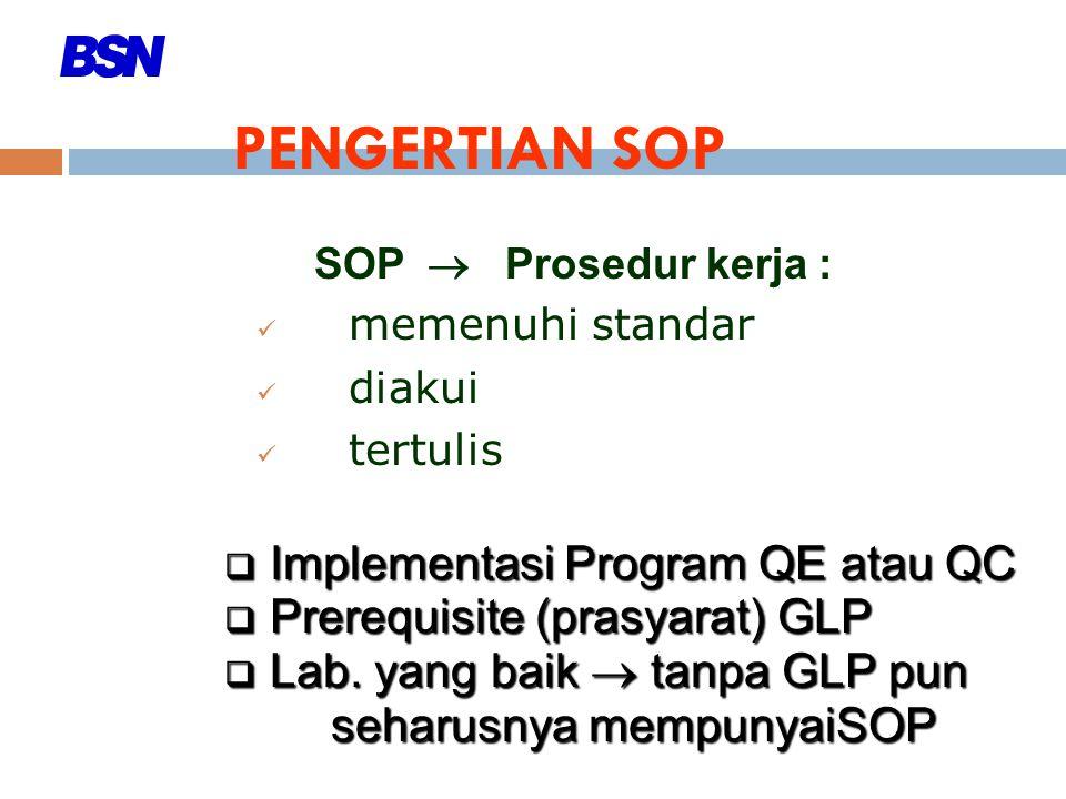 PENGERTIAN SOP SOP  Prosedur kerja : memenuhi standar diakui tertulis  Implementasi Program QE atau QC  Prerequisite (prasyarat) GLP  Lab. yang ba