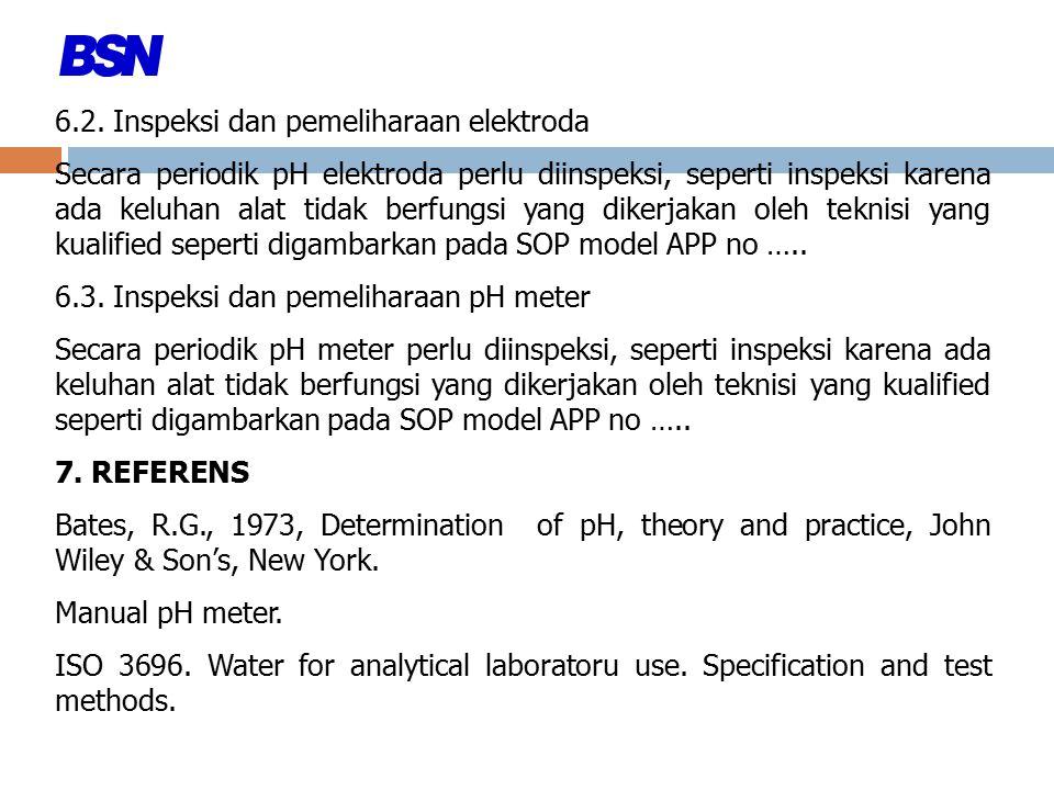 6.2. Inspeksi dan pemeliharaan elektroda Secara periodik pH elektroda perlu diinspeksi, seperti inspeksi karena ada keluhan alat tidak berfungsi yang