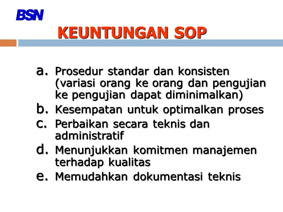 KEUNTUNGAN SOP a. Prosedur standar dan konsisten (variasi orang ke orang dan pengujian ke pengujian dapat diminimalkan) b. Kesempatan untuk optimalkan