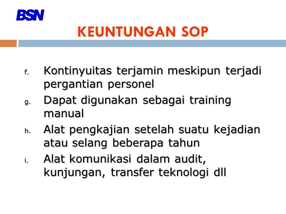 KEUNTUNGAN SOP f. Kontinyuitas terjamin meskipun terjadi pergantian personel g. Dapat digunakan sebagai training manual h. Alat pengkajian setelah sua