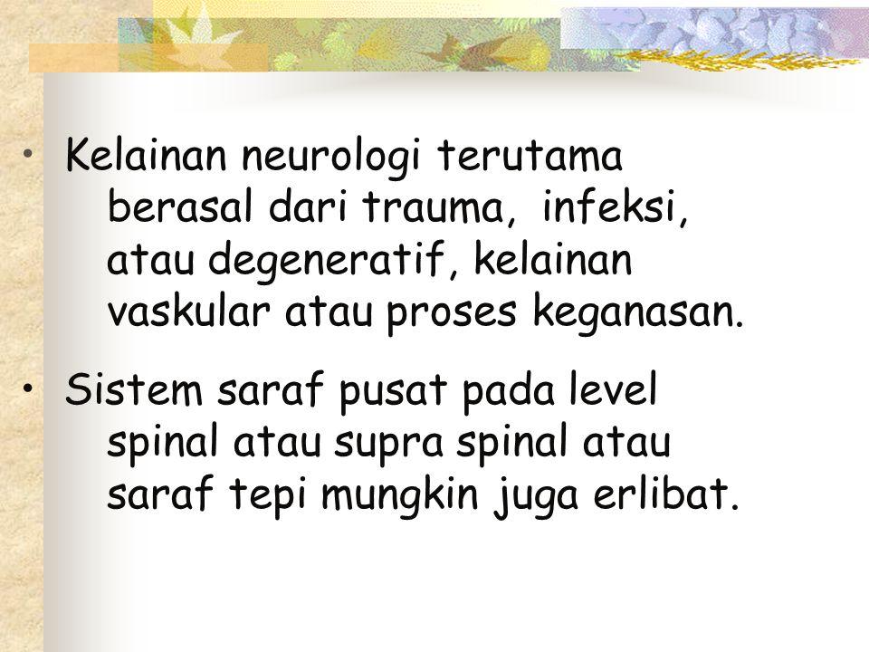 Kelainan neurologi terutama berasal dari trauma, infeksi, atau degeneratif, kelainan vaskular atau proses keganasan. Sistem saraf pusat pada level spi