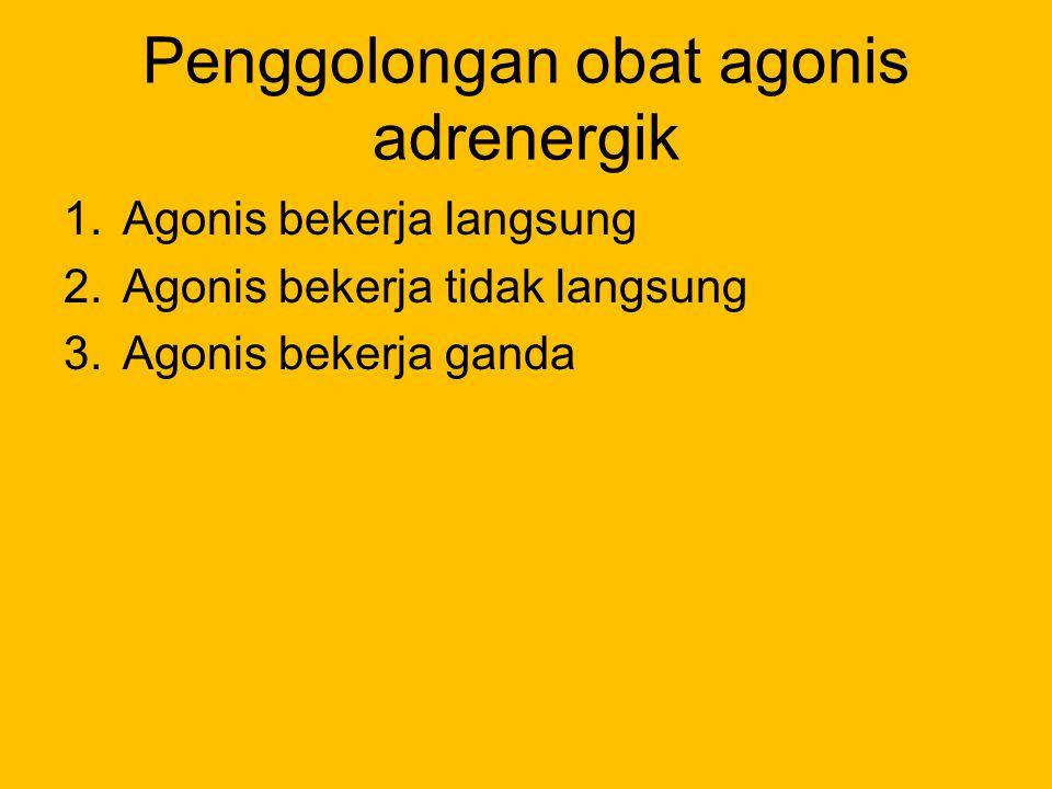 Penggolongan obat agonis adrenergik 1.Agonis bekerja langsung 2.Agonis bekerja tidak langsung 3.Agonis bekerja ganda
