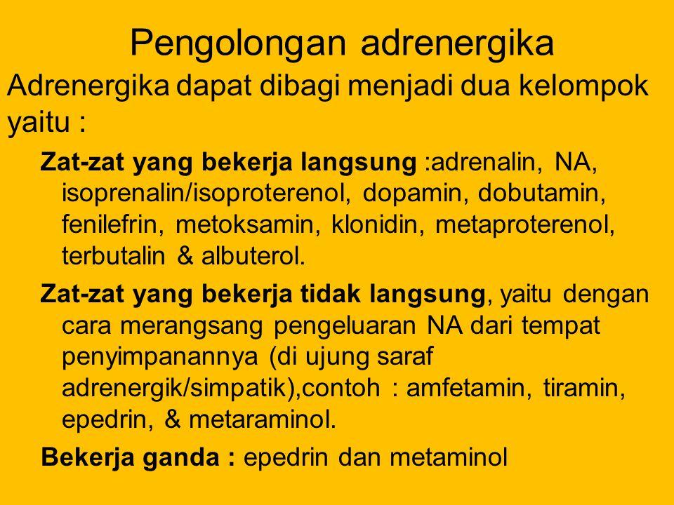 Pengolongan adrenergika Adrenergika dapat dibagi menjadi dua kelompok yaitu : Zat-zat yang bekerja langsung :adrenalin, NA, isoprenalin/isoproterenol,