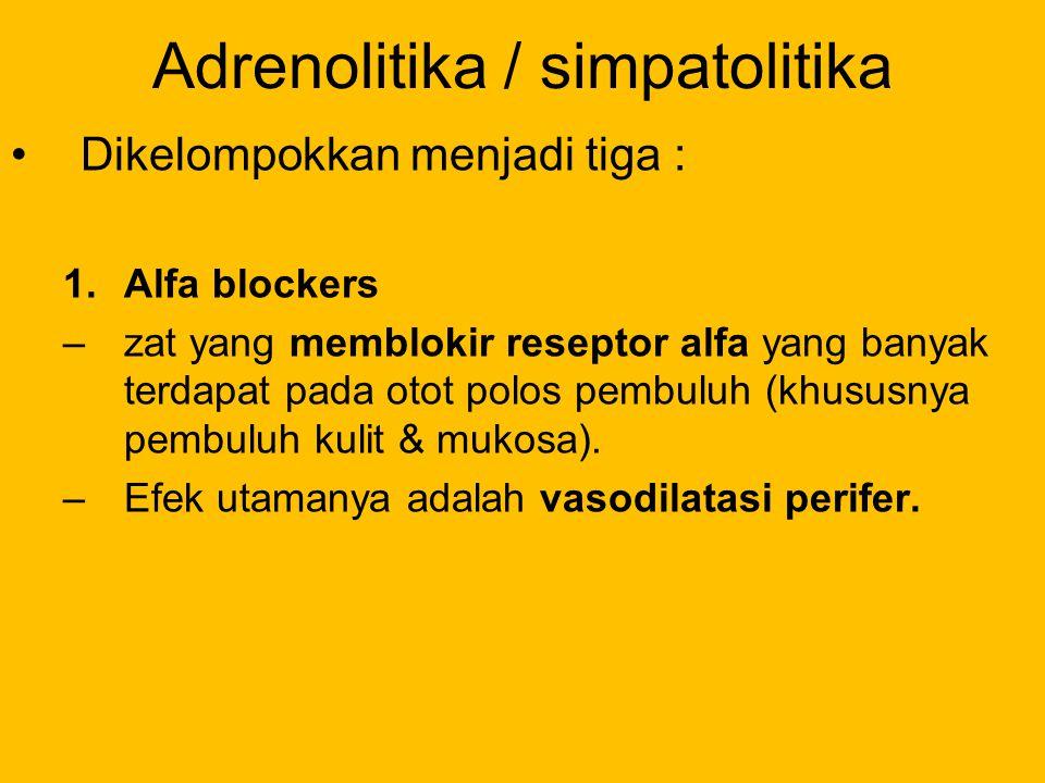 Adrenolitika / simpatolitika Dikelompokkan menjadi tiga : 1.Alfa blockers –zat yang memblokir reseptor alfa yang banyak terdapat pada otot polos pembu