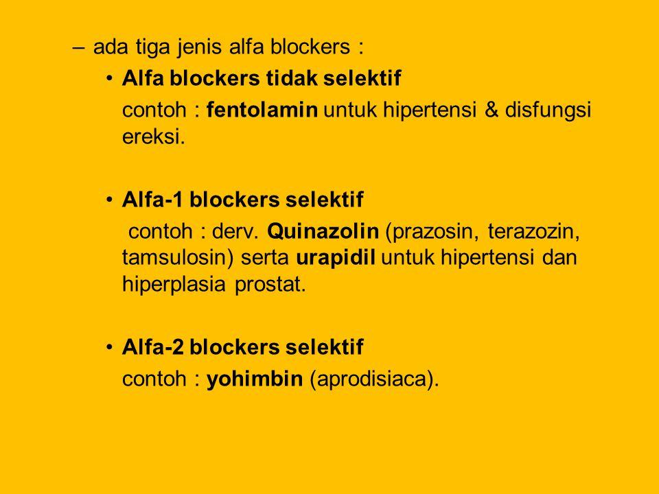 –ada tiga jenis alfa blockers : Alfa blockers tidak selektif contoh : fentolamin untuk hipertensi & disfungsi ereksi. Alfa-1 blockers selektif contoh