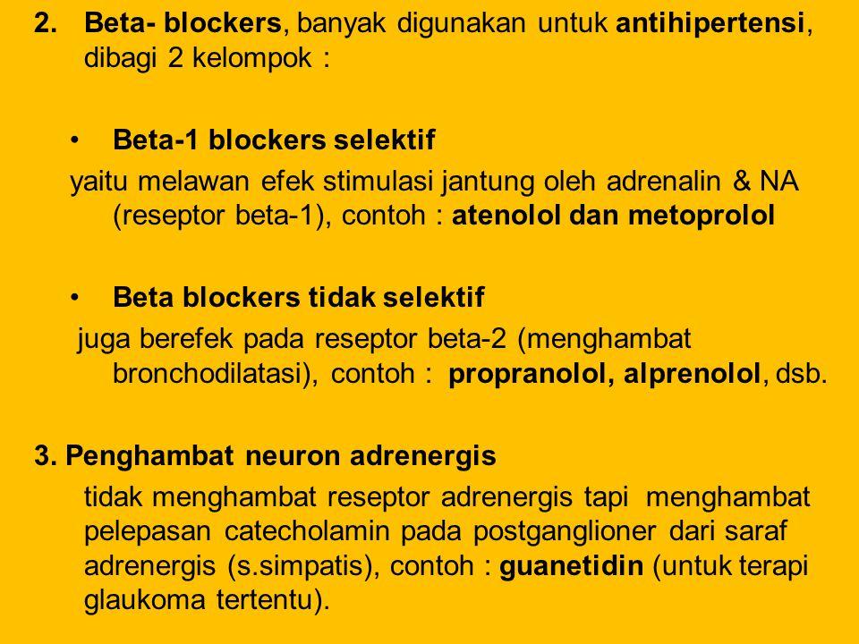 2.Beta- blockers, banyak digunakan untuk antihipertensi, dibagi 2 kelompok : Beta-1 blockers selektif yaitu melawan efek stimulasi jantung oleh adrena