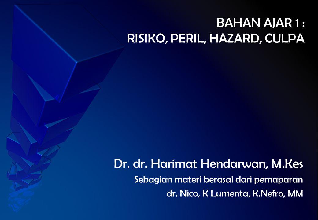BAHAN AJAR 1 : RISIKO, PERIL, HAZARD, CULPA Dr. dr. Harimat Hendarwan, M.Kes Sebagian materi berasal dari pemaparan dr. Nico, K Lumenta, K.Nefro, MM