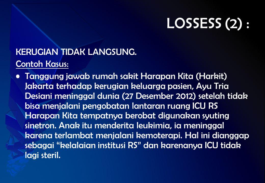 LOSSESS (2) : KERUGIAN TIDAK LANGSUNG. Contoh Kasus: Tanggung jawab rumah sakit Harapan Kita (Harkit) Jakarta terhadap kerugian keluarga pasien, Ayu T