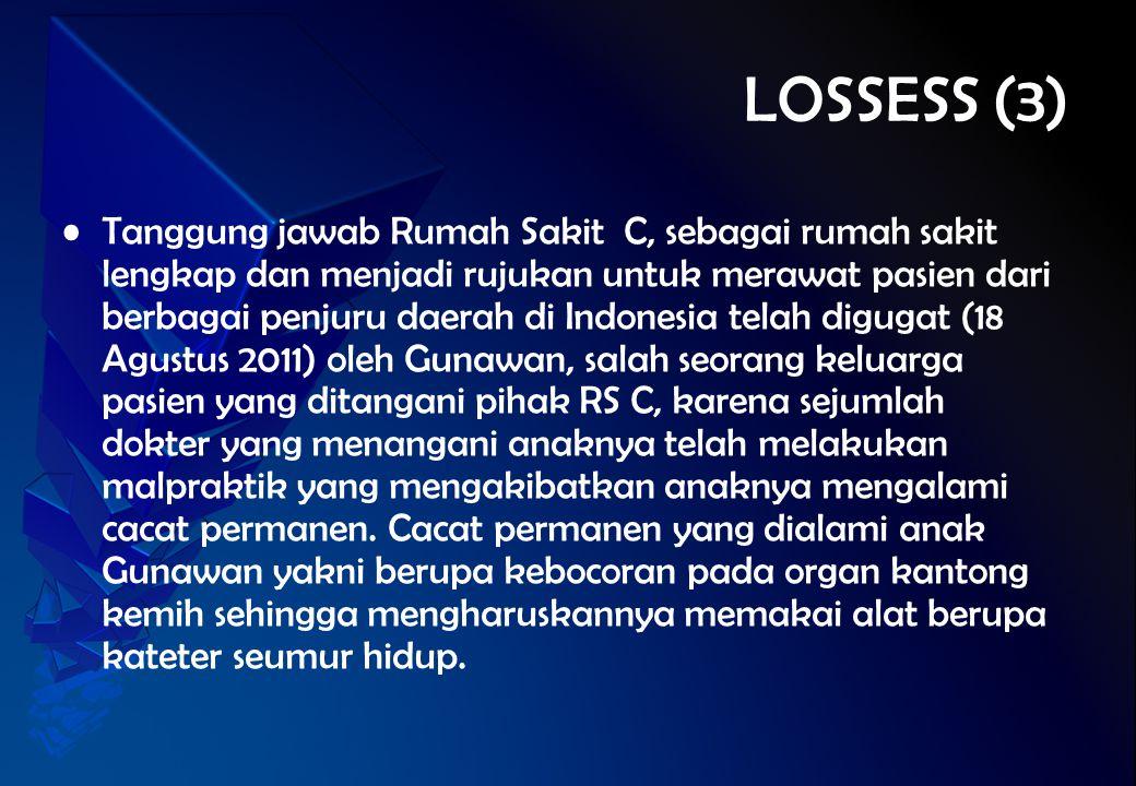 LOSSESS (3) Tanggung jawab Rumah Sakit C, sebagai rumah sakit lengkap dan menjadi rujukan untuk merawat pasien dari berbagai penjuru daerah di Indones