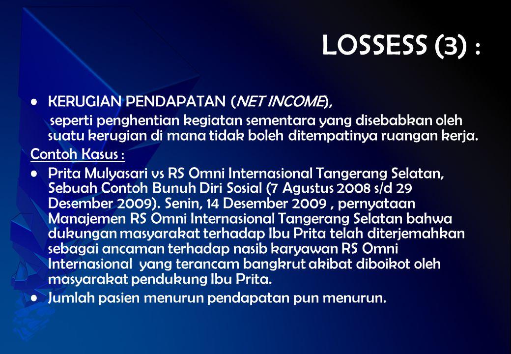 LOSSESS (3) : KERUGIAN PENDAPATAN (NET INCOME), seperti penghentian kegiatan sementara yang disebabkan oleh suatu kerugian di mana tidak boleh ditempa