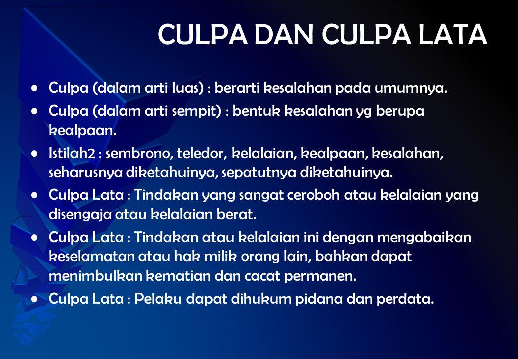 CULPA DAN CULPA LATA Culpa (dalam arti luas) : berarti kesalahan pada umumnya. Culpa (dalam arti sempit) : bentuk kesalahan yg berupa kealpaan. Istila