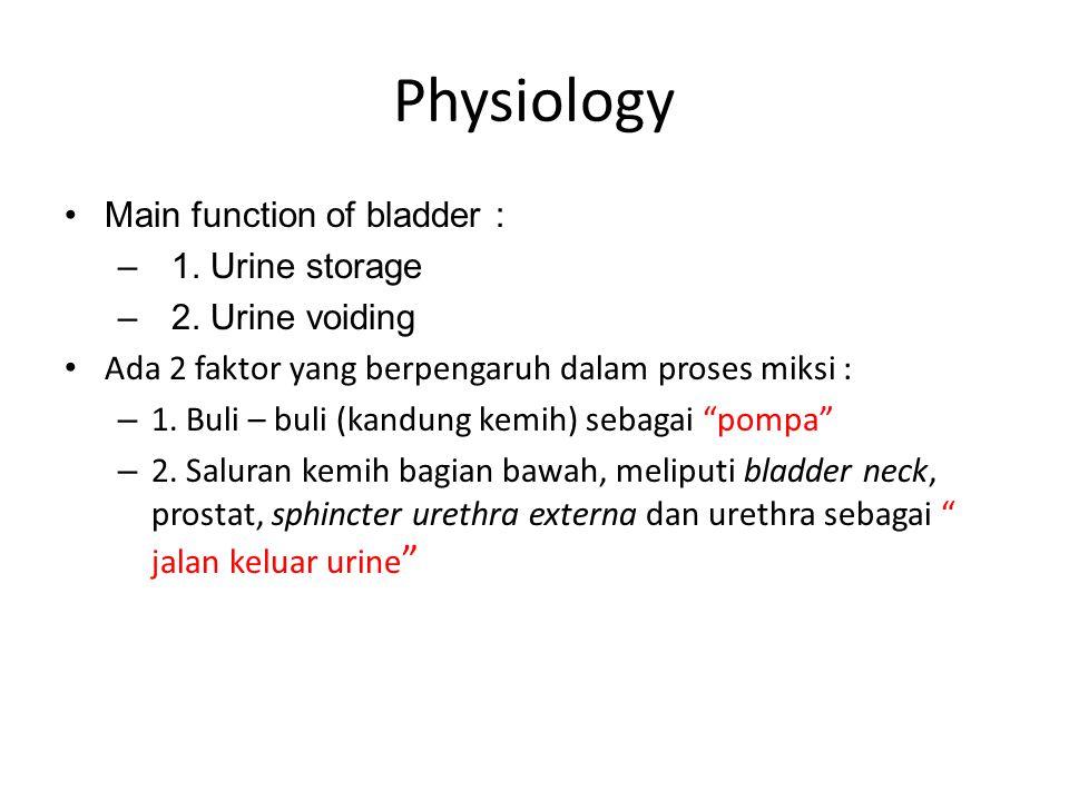 Physiology Main function of bladder : –1.Urine storage –2.