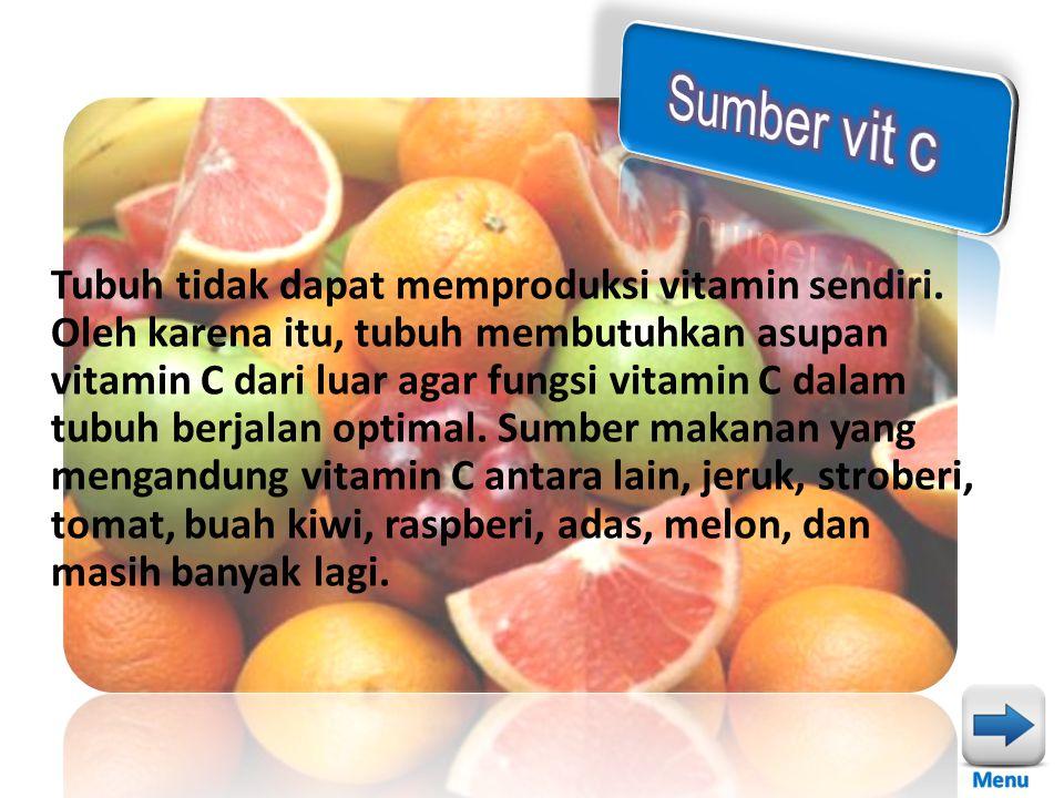 Tubuh tidak dapat memproduksi vitamin sendiri. Oleh karena itu, tubuh membutuhkan asupan vitamin C dari luar agar fungsi vitamin C dalam tubuh berjala