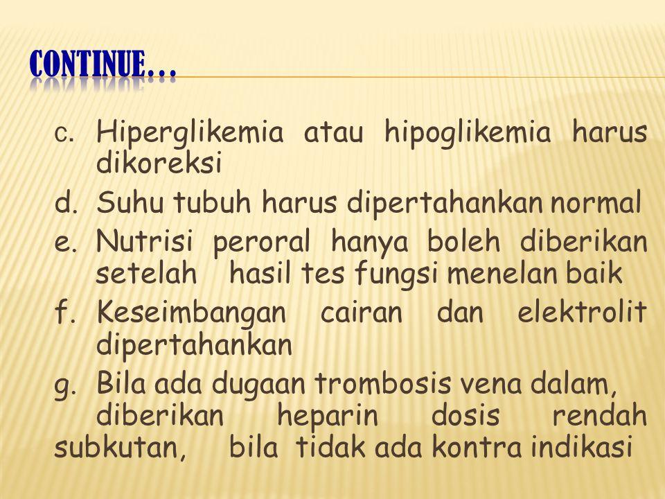 c. Hiperglikemia atau hipoglikemia harus dikoreksi d. Suhu tubuh harus dipertahankan normal e. Nutrisi peroral hanya boleh diberikan setelah hasil tes