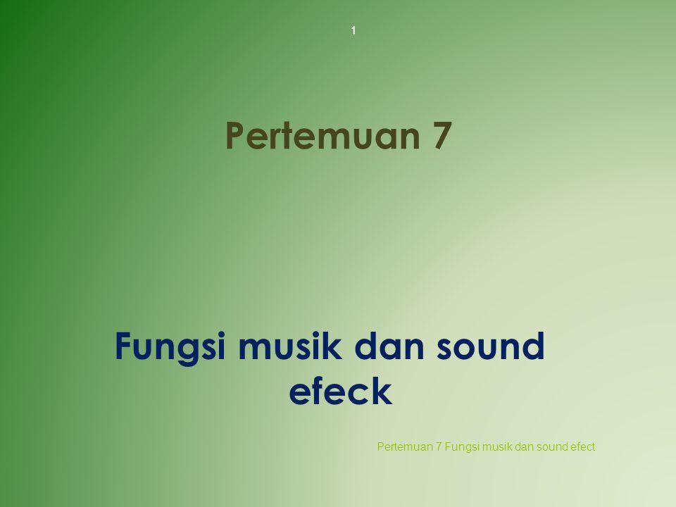 Pertemuan 7 Fungsi musik dan sound efeck 1 Pertemuan 7 Fungsi musik dan sound efect