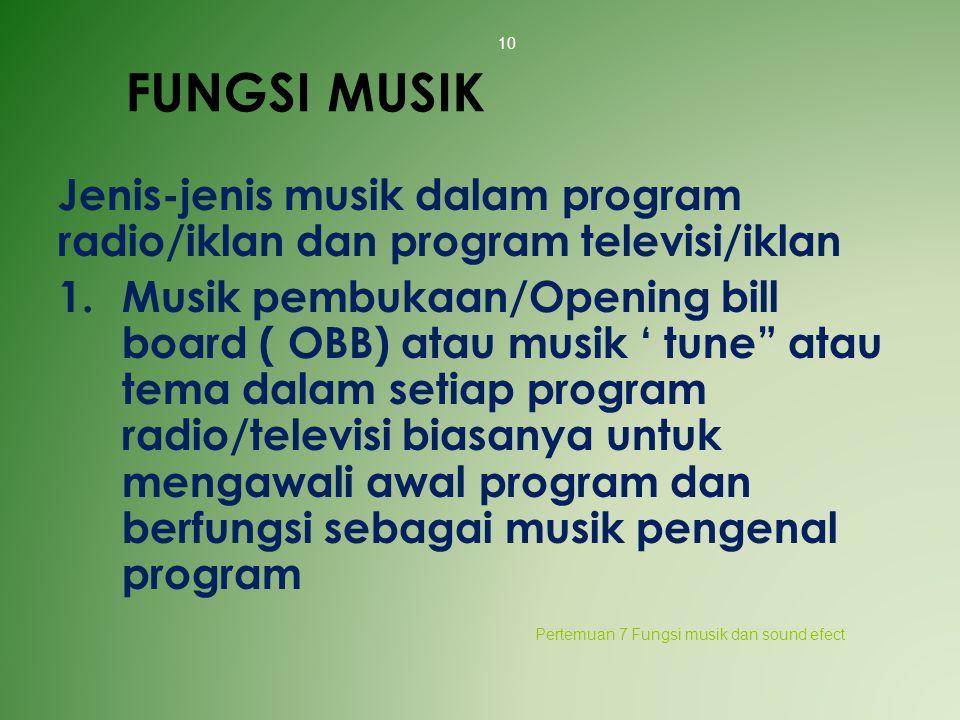 "FUNGSI MUSIK Jenis-jenis musik dalam program radio/iklan dan program televisi/iklan 1.Musik pembukaan/Opening bill board ( OBB) atau musik ' tune"" ata"