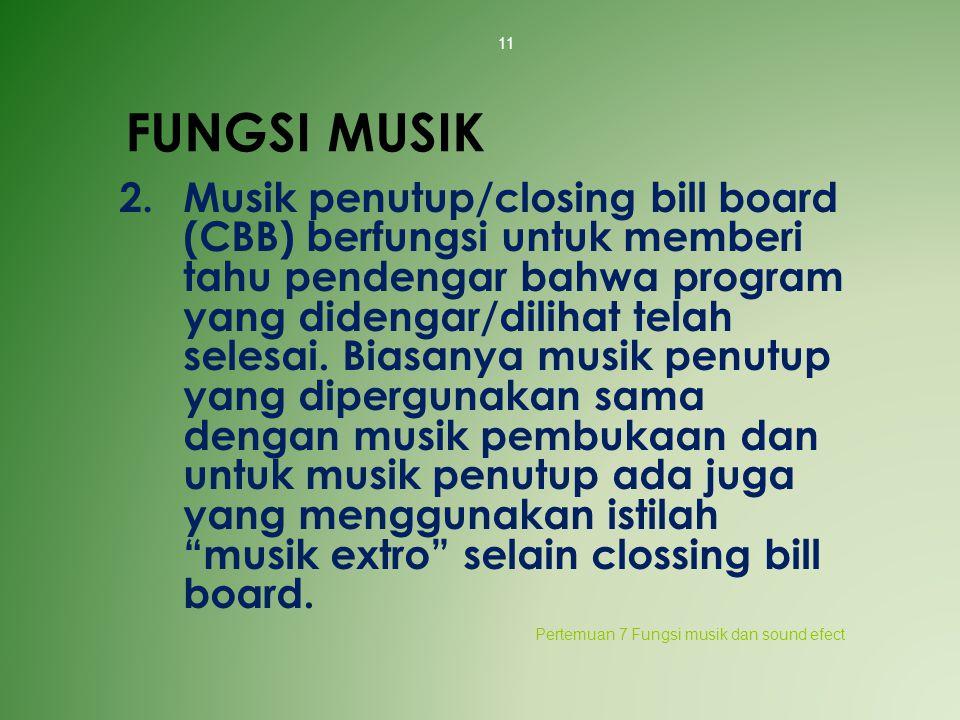 FUNGSI MUSIK 2. Musik penutup/closing bill board (CBB) berfungsi untuk memberi tahu pendengar bahwa program yang didengar/dilihat telah selesai. Biasa