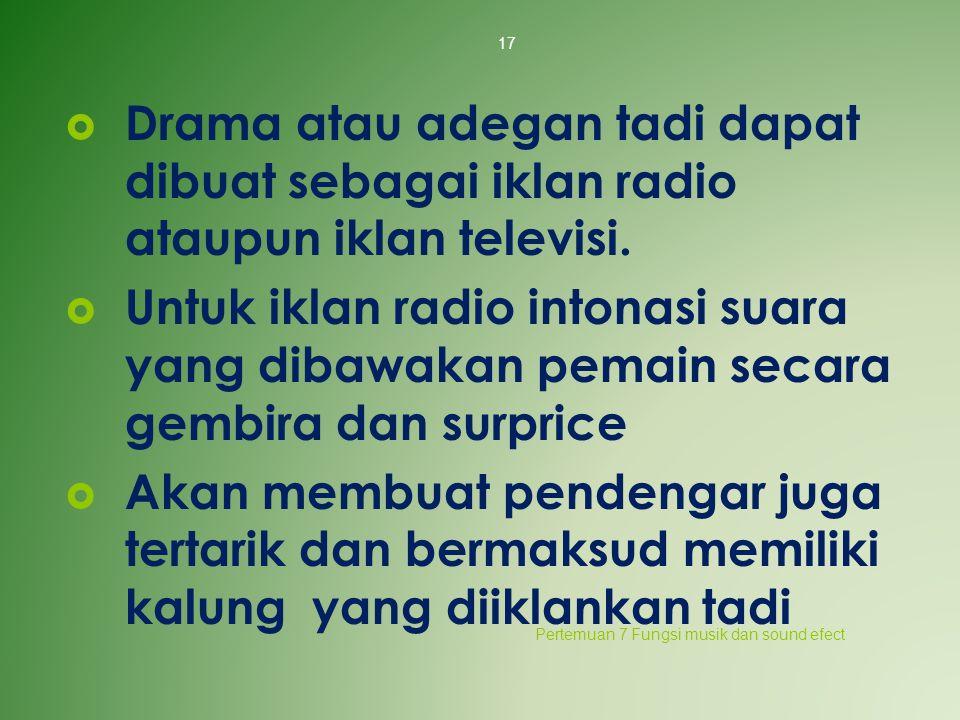  Drama atau adegan tadi dapat dibuat sebagai iklan radio ataupun iklan televisi.  Untuk iklan radio intonasi suara yang dibawakan pemain secara gemb