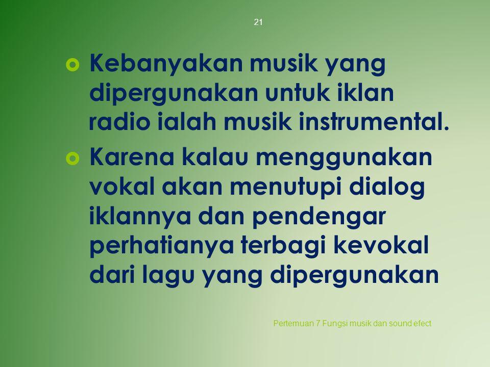  Kebanyakan musik yang dipergunakan untuk iklan radio ialah musik instrumental.  Karena kalau menggunakan vokal akan menutupi dialog iklannya dan pe