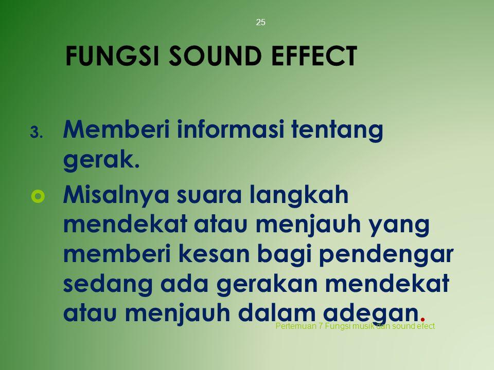 FUNGSI SOUND EFFECT 3. Memberi informasi tentang gerak.  Misalnya suara langkah mendekat atau menjauh yang memberi kesan bagi pendengar sedang ada ge