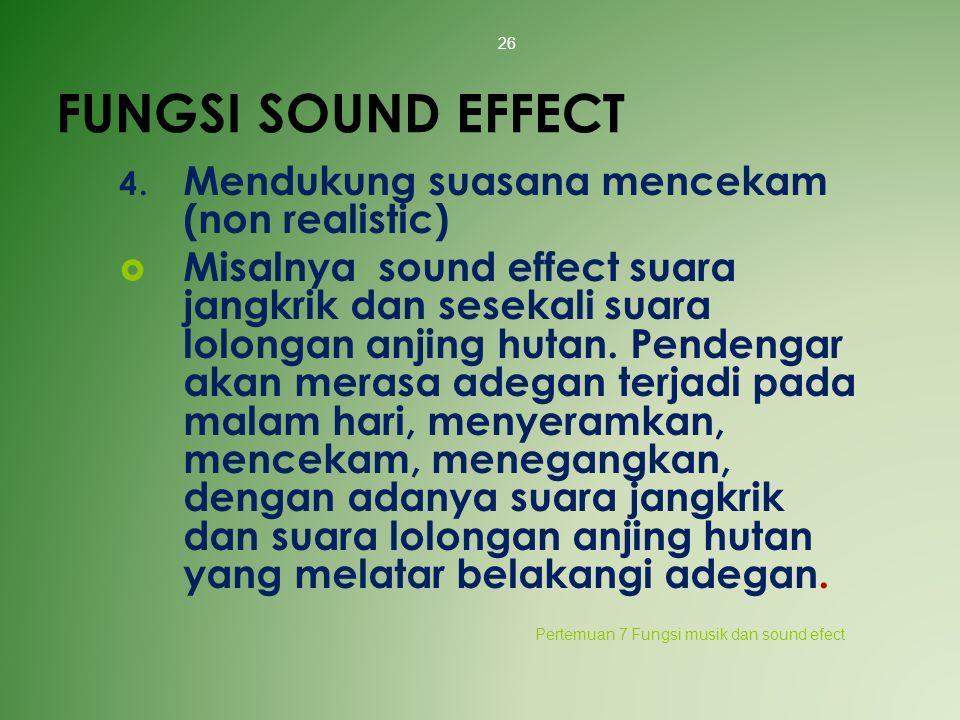 FUNGSI SOUND EFFECT 4. Mendukung suasana mencekam (non realistic)  Misalnya sound effect suara jangkrik dan sesekali suara lolongan anjing hutan. Pen