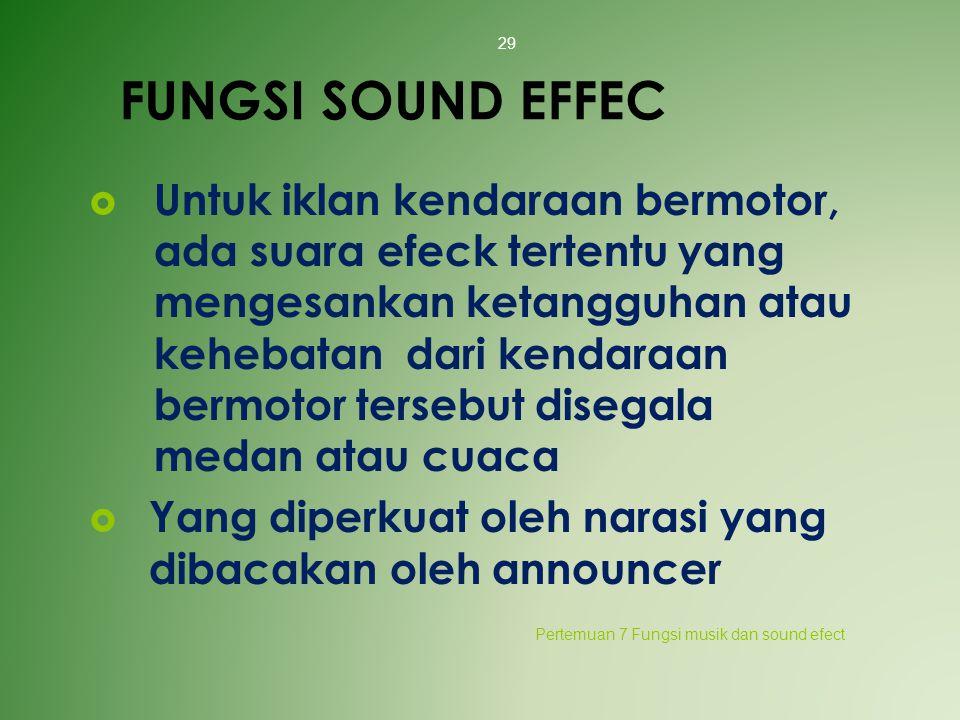 FUNGSI SOUND EFFEC  Untuk iklan kendaraan bermotor, ada suara efeck tertentu yang mengesankan ketangguhan atau kehebatan dari kendaraan bermotor ters