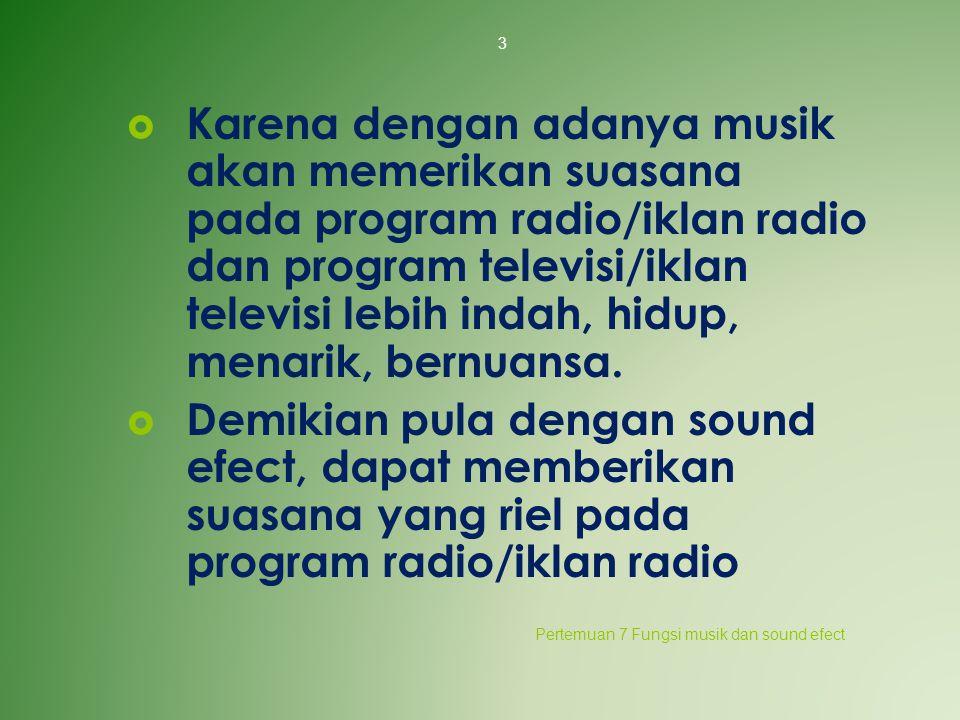  Karena dengan adanya musik akan memerikan suasana pada program radio/iklan radio dan program televisi/iklan televisi lebih indah, hidup, menarik, be
