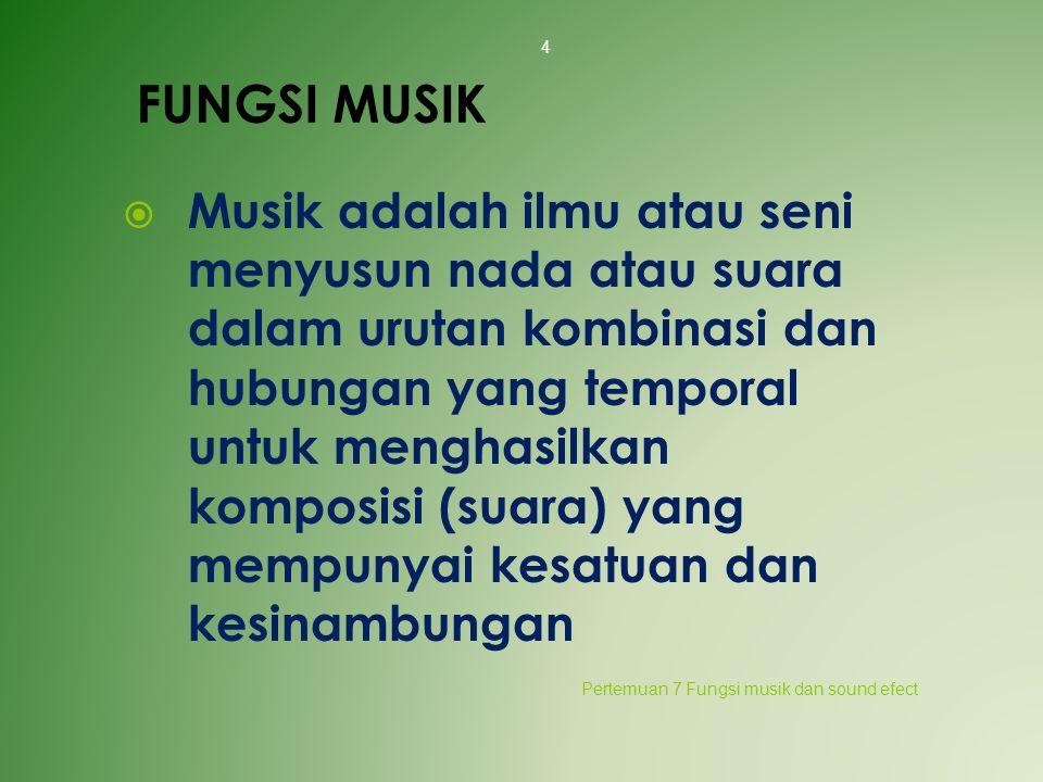 FUNGSI MUSIK  Musik adalah ilmu atau seni menyusun nada atau suara dalam urutan kombinasi dan hubungan yang temporal untuk menghasilkan komposisi (su
