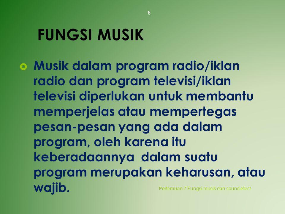 FUNGSI MUSIK  Musik dalam program radio/iklan radio dan program televisi/iklan televisi diperlukan untuk membantu memperjelas atau mempertegas pesan-