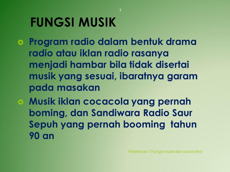 FUNGSI MUSIK  Program radio dalam bentuk drama radio atau iklan radio rasanya menjadi hambar bila tidak disertai musik yang sesuai, ibaratnya garam p