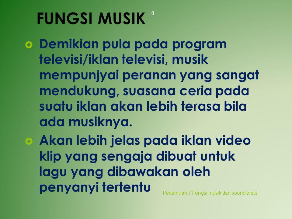 FUNGSI MUSIK  Demikian pula pada program televisi/iklan televisi, musik mempunjyai peranan yang sangat mendukung, suasana ceria pada suatu iklan akan