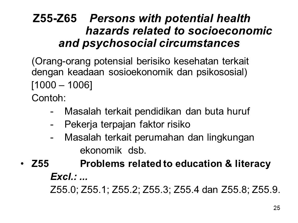 25 Z55-Z65Persons with potential health hazards related to socioeconomic and psychosocial circumstances (Orang-orang potensial berisiko kesehatan terk