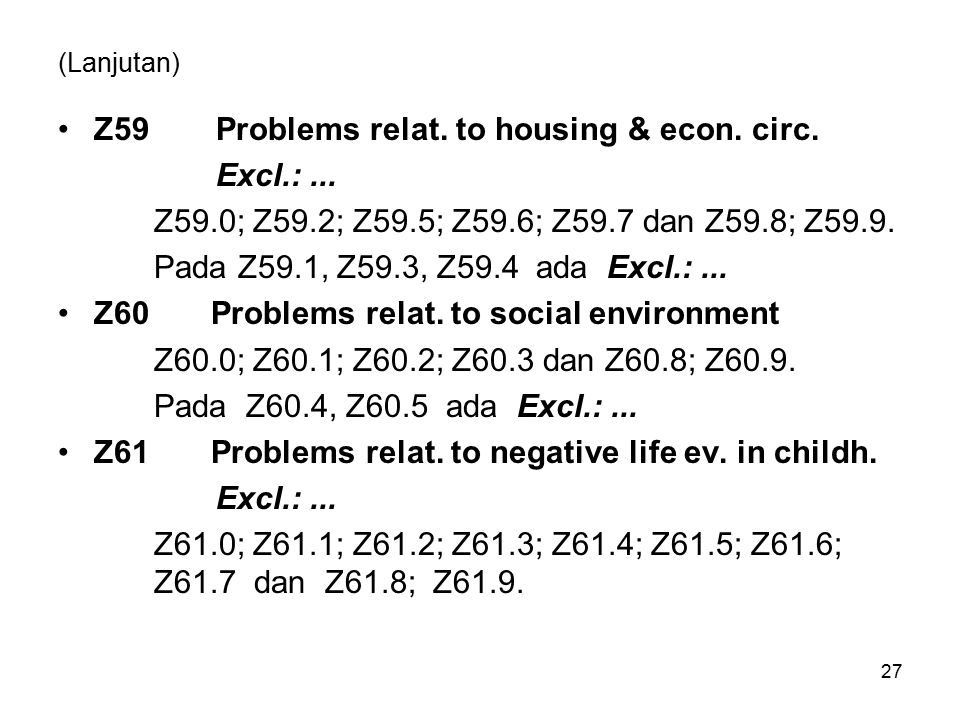 (Lanjutan) Z59 Problems relat. to housing & econ. circ. Excl.:... Z59.0; Z59.2; Z59.5; Z59.6; Z59.7 dan Z59.8; Z59.9. Pada Z59.1, Z59.3, Z59.4 ada Exc