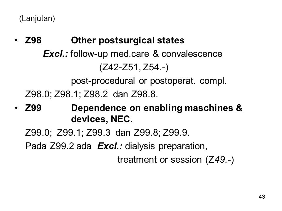 (Lanjutan) Z98Other postsurgical states Excl.: follow-up med.care & convalescence (Z42-Z51, Z54.-) post-procedural or postoperat. compl. Z98.0; Z98.1;