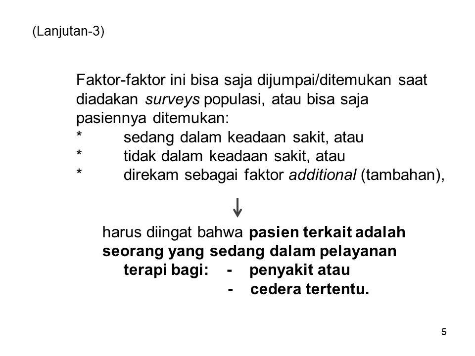 (Lanjutan-3) Faktor-faktor ini bisa saja dijumpai/ditemukan saat diadakan surveys populasi, atau bisa saja pasiennya ditemukan: *sedang dalam keadaan