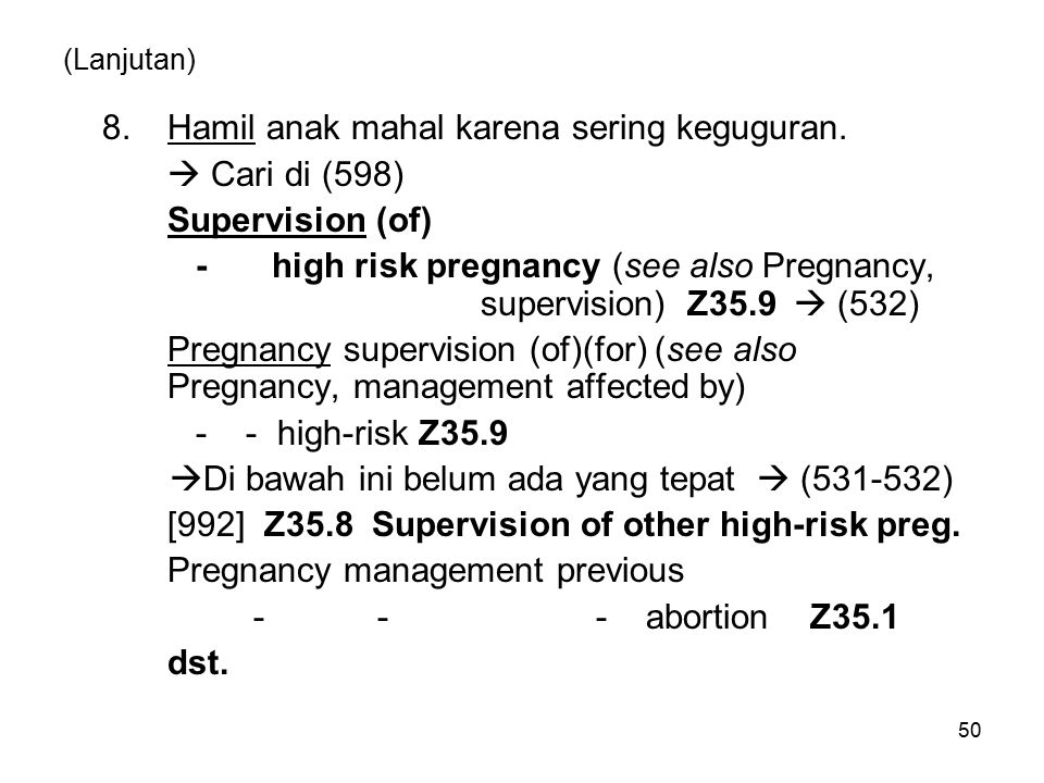 50 (Lanjutan) 8.Hamil anak mahal karena sering keguguran.  Cari di (598) Supervision (of) -high risk pregnancy (see also Pregnancy, supervision) Z35.