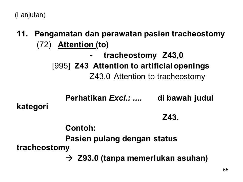 (Lanjutan) 11. Pengamatan dan perawatan pasien tracheostomy (72) Attention (to) - tracheostomyZ43,0 [995] Z43 Attention to artificial openings Z43.0At