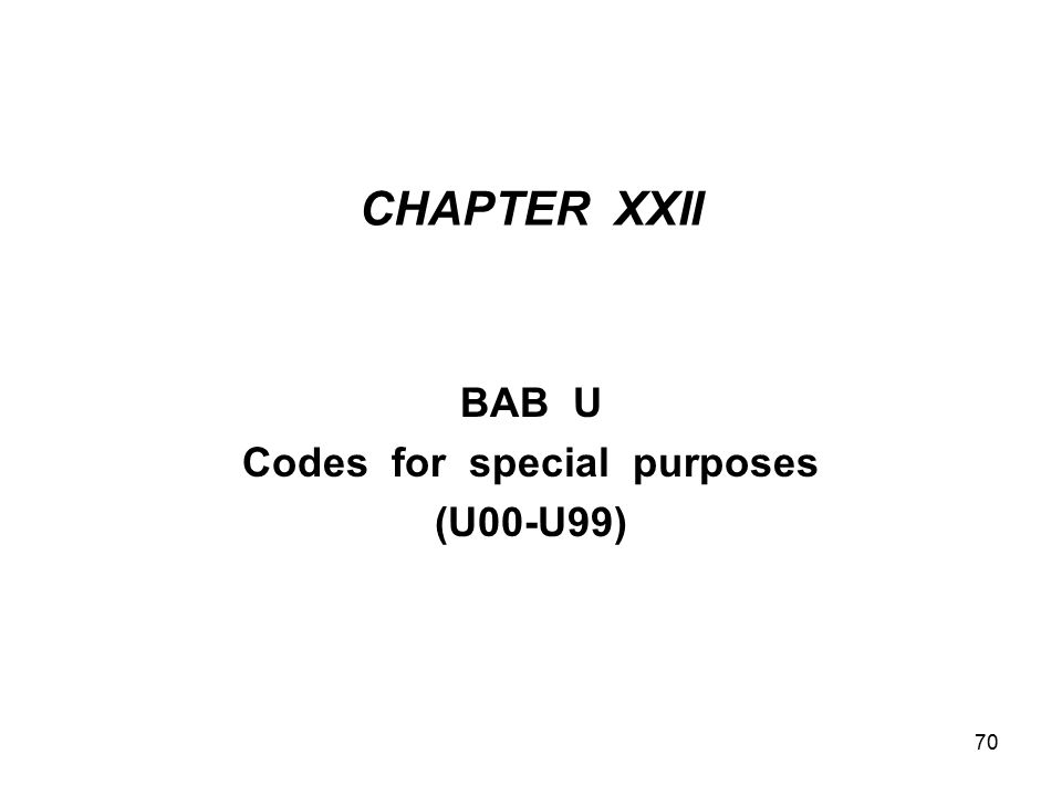 CHAPTER XXII BAB U Codes for special purposes (U00-U99) 70