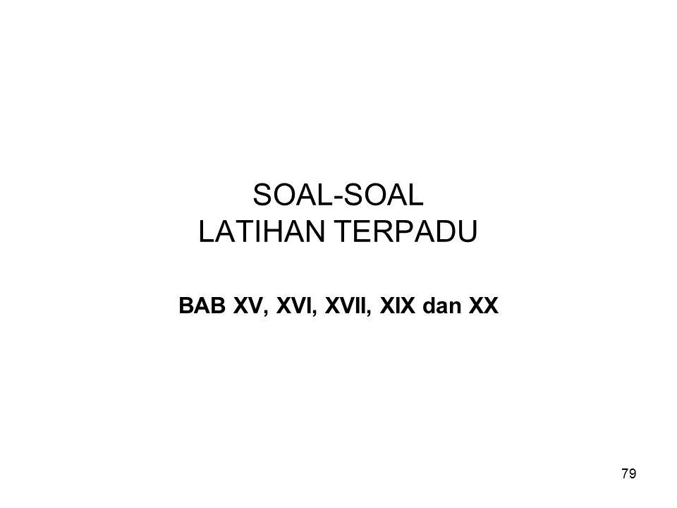 79 SOAL-SOAL LATIHAN TERPADU BAB XV, XVI, XVII, XIX dan XX