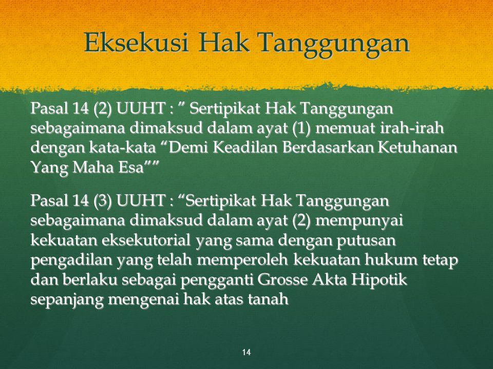 "Eksekusi Hak Tanggungan Pasal 14 (2) UUHT : "" Sertipikat Hak Tanggungan sebagaimana dimaksud dalam ayat (1) memuat irah-irah dengan kata-kata ""Demi Ke"
