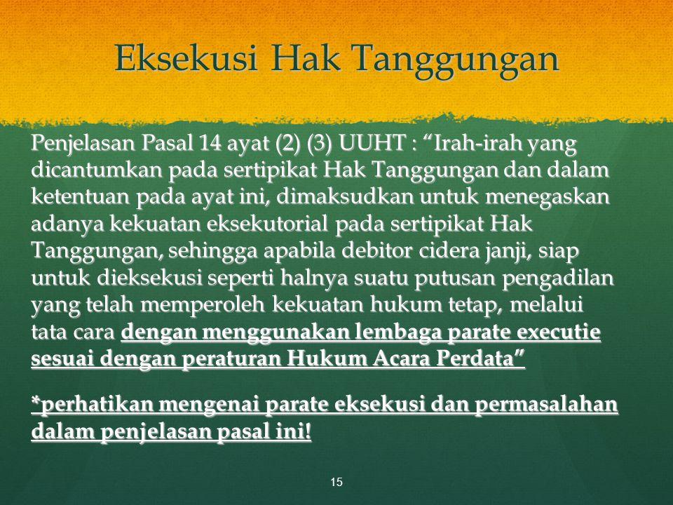 """Eksekusi Hak Tanggungan Penjelasan Pasal 14 ayat (2) (3) UUHT : """"Irah-irah yang dicantumkan pada sertipikat Hak Tanggungan dan dalam ketentuan pada ay"""