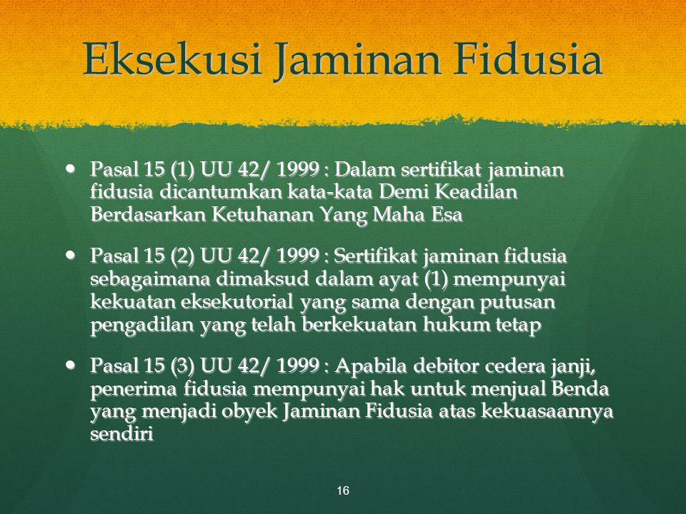 Eksekusi Jaminan Fidusia Pasal 15 (1) UU 42/ 1999 : Dalam sertifikat jaminan fidusia dicantumkan kata-kata Demi Keadilan Berdasarkan Ketuhanan Yang Ma