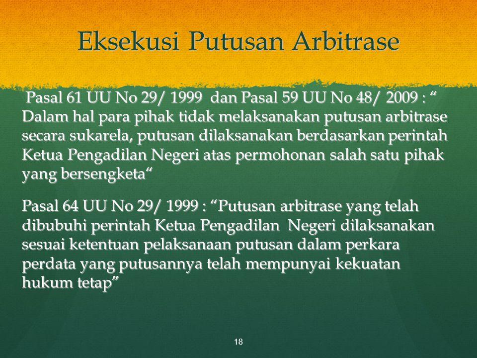 "Eksekusi Putusan Arbitrase Pasal 61 UU No 29/ 1999 dan Pasal 59 UU No 48/ 2009 : "" Dalam hal para pihak tidak melaksanakan putusan arbitrase secara su"