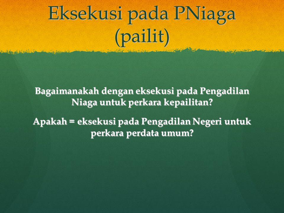 Eksekusi pada PNiaga (pailit) Bagaimanakah dengan eksekusi pada Pengadilan Niaga untuk perkara kepailitan? Apakah = eksekusi pada Pengadilan Negeri un